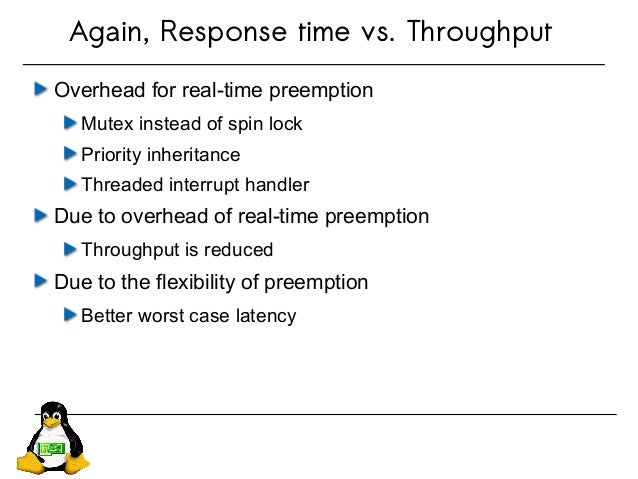 Again, Response time vs. Throughput Overhead for real-time preemption Mutex instead of spin lock Priority inheritance Thre...
