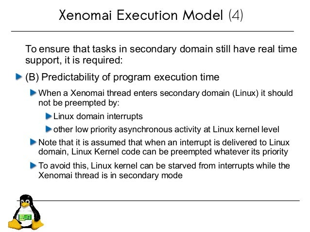 Xenomai Execution Model (4) To ensure that tasks in secondary domain still have real time support, it is required: (B) Pre...