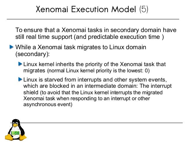 Xenomai Execution Model (5) To ensure that a Xenomai tasks in secondary domain have still real time support (and predictab...