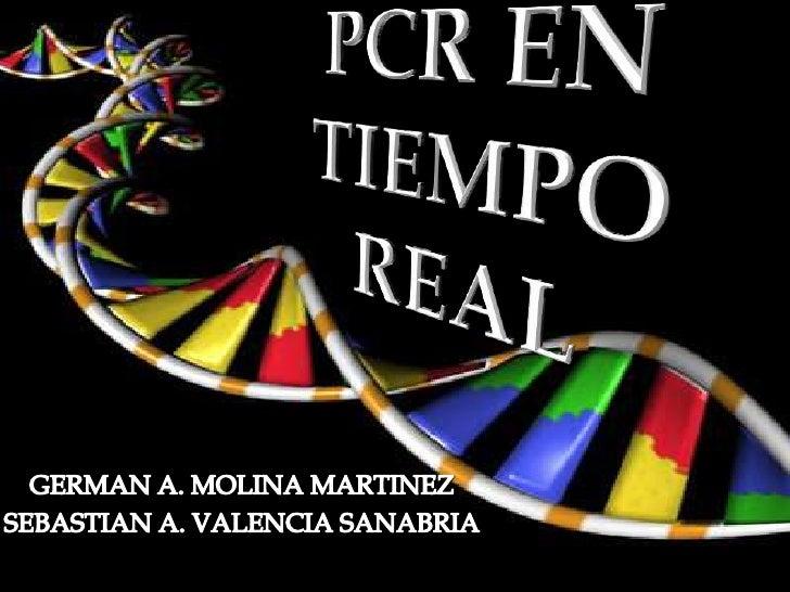 PCR EN TIEMPO REAL<br />GERMAN A. MOLINA MARTINEZ<br />SEBASTIAN A. VALENCIA SANABRIA<br />