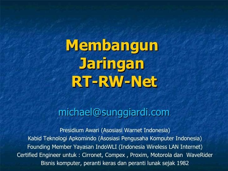 Membangun  Jaringan  RT-RW-Net [email_address] Presidium Awari (Asosiasi Warnet Indonesia) Kabid Teknologi Apkomindo (Asos...