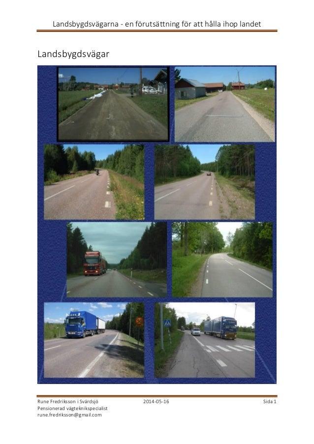 Landsbygdsvägarna - en förutsättning för att hålla ihop landet Rune Fredriksson i Svärdsjö 2014-05-16 Sida 1 Pensionerad v...
