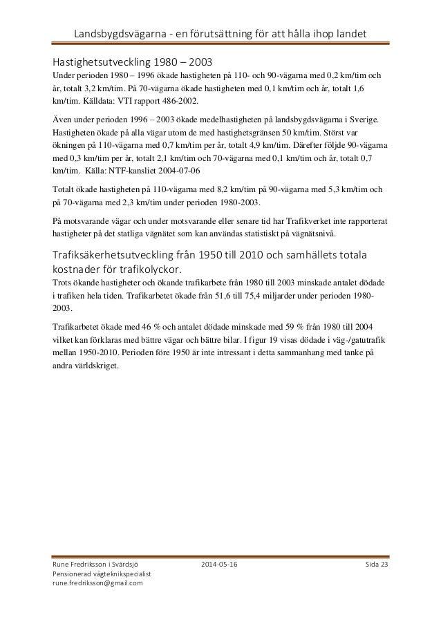 Landsbygdsvägarna - en förutsättning för att hålla ihop landet Rune Fredriksson i Svärdsjö 2014-05-16 Sida 23 Pensionerad ...