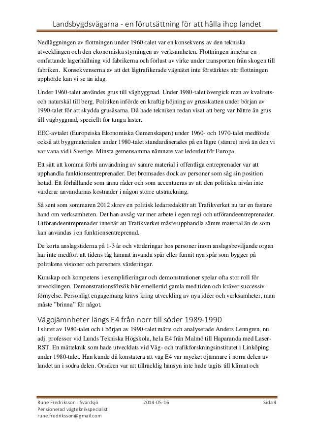 Landsbygdsvägarna - en förutsättning för att hålla ihop landet Rune Fredriksson i Svärdsjö 2014-05-16 Sida 4 Pensionerad v...