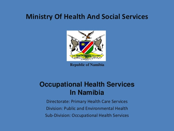 Ministry Of Health And Social Services                 Republic of Namibia    Occupational Health Services            In N...
