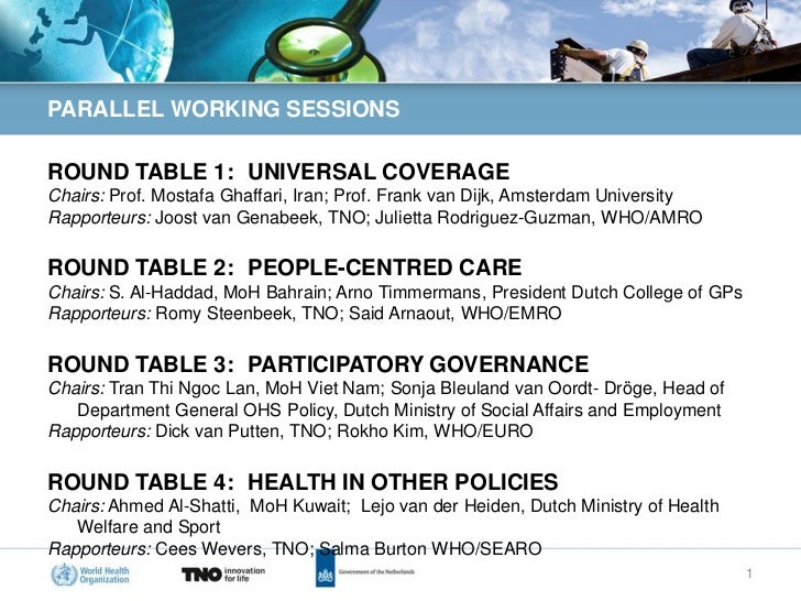 PARALLEL WORKING SESSIONSROUND TABLE 1: UNIVERSAL COVERAGEChairs: Prof. Mostafa Ghaffari, Iran; Prof. Frank van Dijk, Amst...