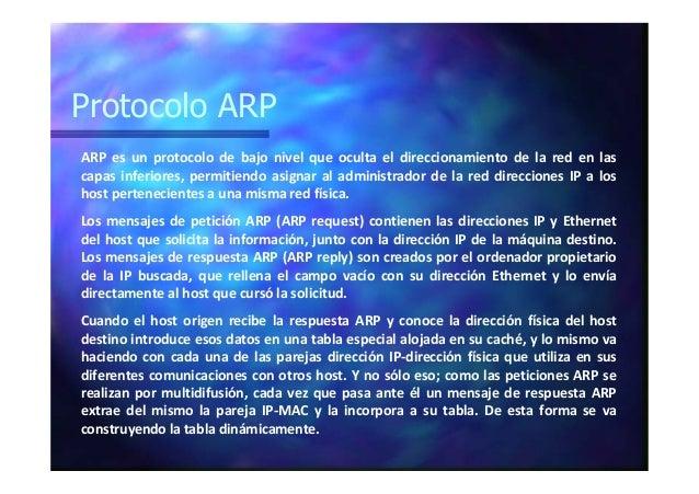 Protocolo ARP ARP es un protocolo de bajo nivel que oculta el direccionamiento de la red en las capas inferiores, permitie...