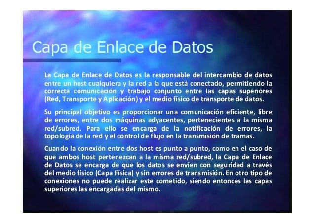 Capa de Enlace de Datos La Capa de Enlace de Datos es la responsable del intercambio de datos entre un host cualquiera y l...