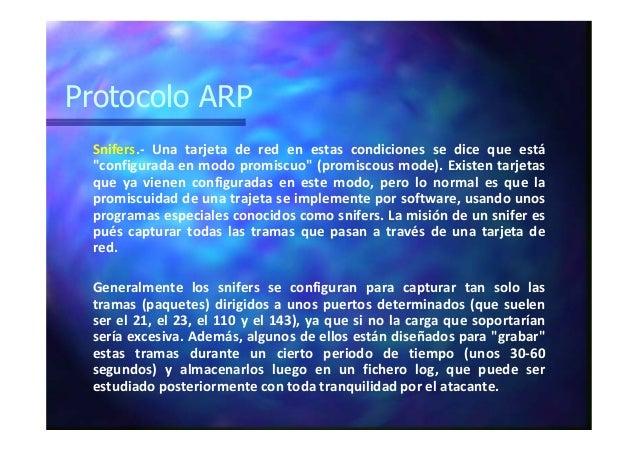 """Protocolo ARP Snifers.- Una tarjeta de red en estas condiciones se dice que está """"configurada en modo promiscuo"""" (promisco..."""