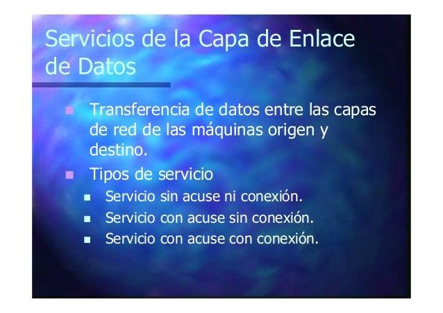 Servicios de la Capa de Enlace de Datos Transferencia de datos entre las capas de red de las máquinas origen y destino. Ti...