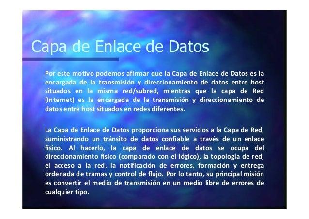 Capa de Enlace de Datos Por este motivo podemos afirmar que la Capa de Enlace de Datos es la encargada de la transmisión y...