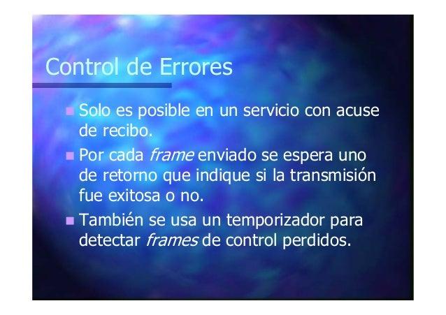 Control de Errores Solo es posible en un servicio con acuse de recibo. Por cada frame enviado se espera uno de retorno que...