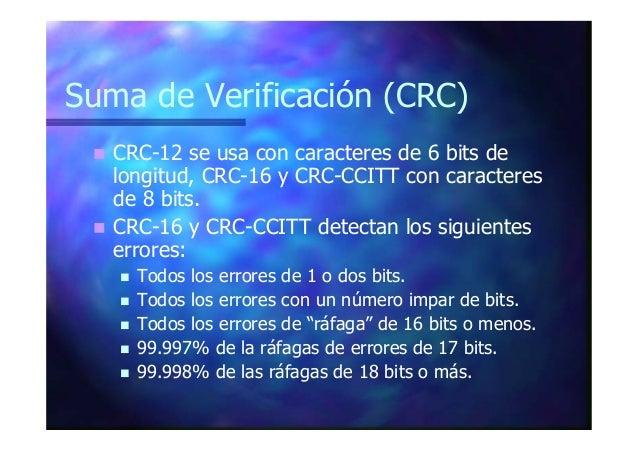 Suma de Verificación (CRC) CRC-12 se usa con caracteres de 6 bits de longitud, CRC-16 y CRC-CCITT con caracteres de 8 bits...