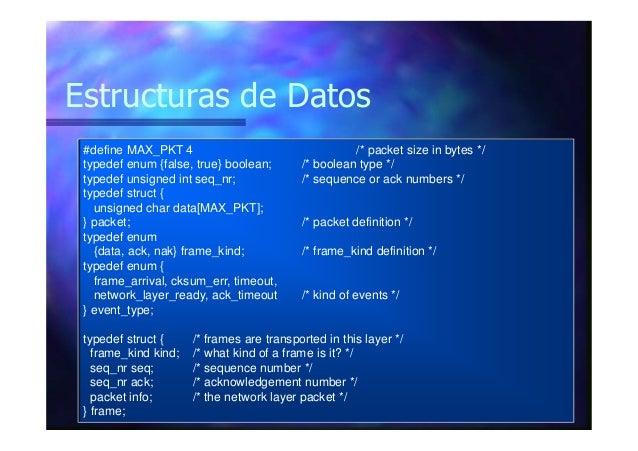 Estructuras de Datos #define MAX_PKT 4 /* packet size in bytes */ typedef enum {false, true} boolean; /* boolean type */ t...