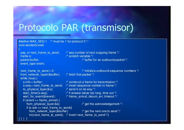 Protocolo PAR (transmisor) #define MAX_SEQ 1 /* must be 1 for protocol 3 */ void sender3(void) { seq_nr next_frame_to_send...