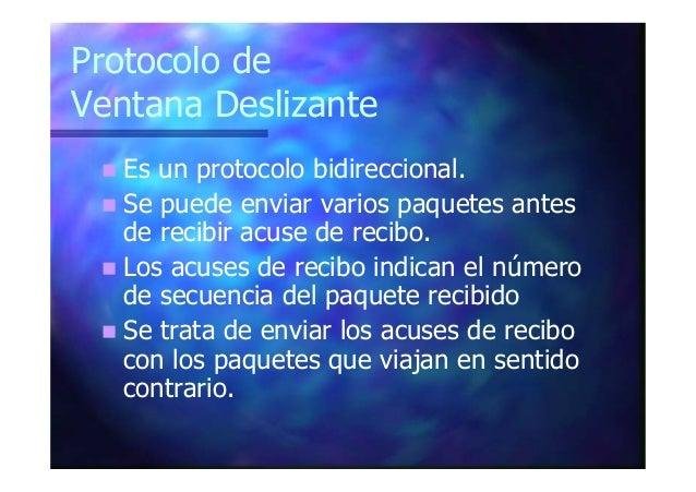 Protocolo de Ventana Deslizante Es un protocolo bidireccional. Se puede enviar varios paquetes antes de recibir acuse de r...