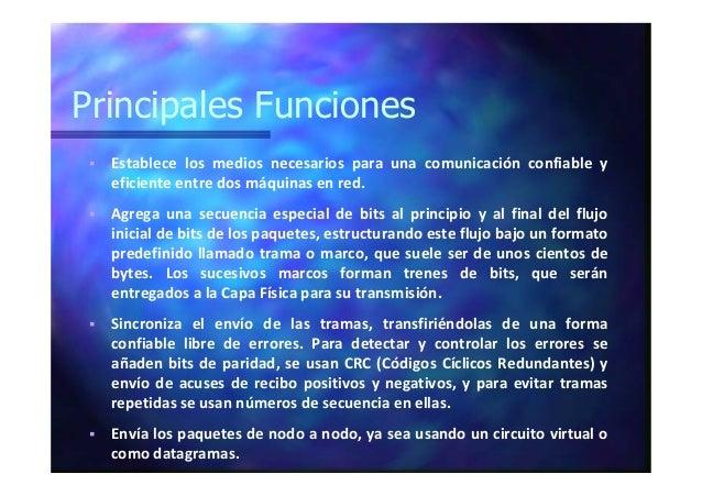 Principales Funciones Establece los medios necesarios para una comunicación confiable y eficiente entre dos máquinas en re...
