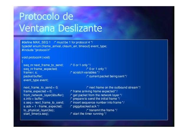 Protocolo de Ventana Deslizante #define MAX_SEQ 1 /* must be 1 for protocol 4 */ typedef enum {frame_arrival, cksum_err, t...