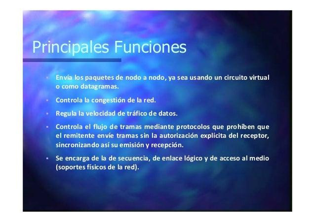 Principales Funciones Envía los paquetes de nodo a nodo, ya sea usando un circuito virtual o como datagramas. Controla la ...