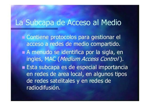 La Subcapa de Acceso al Medio Contiene protocolos para gestionar el acceso a redes de medio compartido. A menudo se identi...