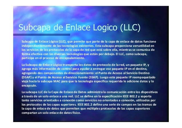 Subcapa de Enlace Logico (LLC) Subcapa de Enlace Lógico (LLC), que permite que parte de la capa de enlace de datos funcion...
