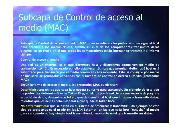Subcapa de Control de acceso al medio (MAC) Subcapa de Control de acceso al medio (MAC), que se refiere a los protocolos q...
