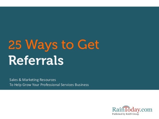 25 Ways to GetReferralsSales & Marketing ResourcesTo Help Grow Your Professional Services Business