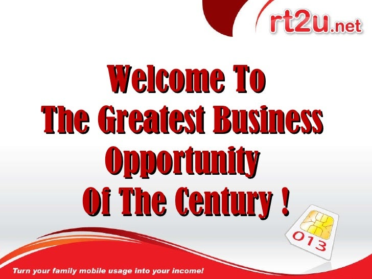 Welcome To The Greatest Business  Opportunity  Of The Century !