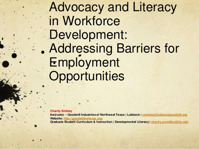 Advocacy and Literacy in Workforce Development: Addressing Barriers for Employment Opportunities Charity Embley Instructor...