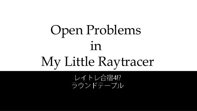 Open Problems in My Little Raytracer