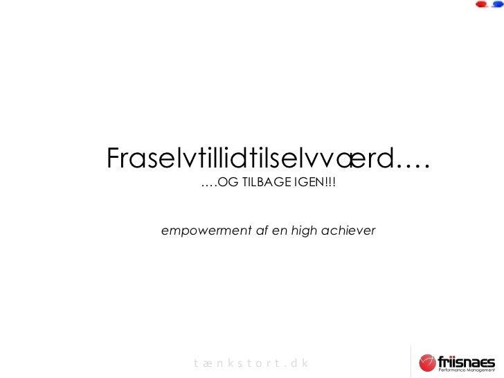 Fraselvtillidtilselvværd….         ….OG TILBAGE IGEN!!!    empowerment af en high achiever        tænkstort.dk