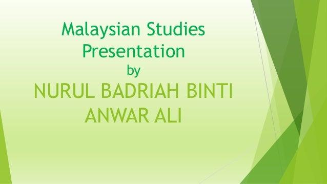 Malaysian Studies Presentation by NURUL BADRIAH BINTI ANWAR ALI