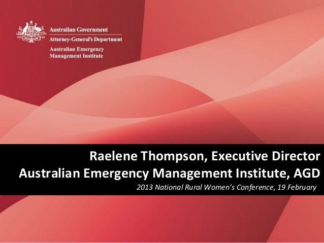 Raelene Thompson, Executive DirectorAustralian Emergency Management Institute, AGD                  2013 National Rural Wo...
