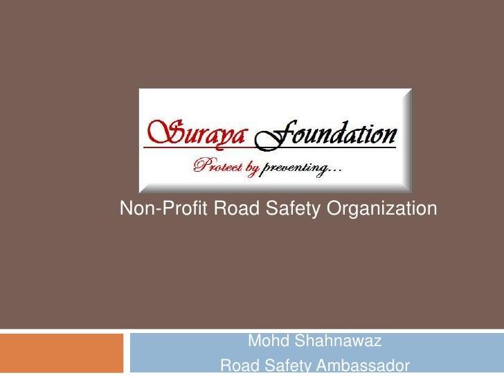 Mohd Shahnawaz <br />Road Safety Ambassador<br />Non-Profit Road Safety Organization<br />