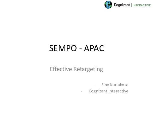 SEMPO - APACEffective Retargeting                  - Siby Kuriakose            -   Cognizant Interactive