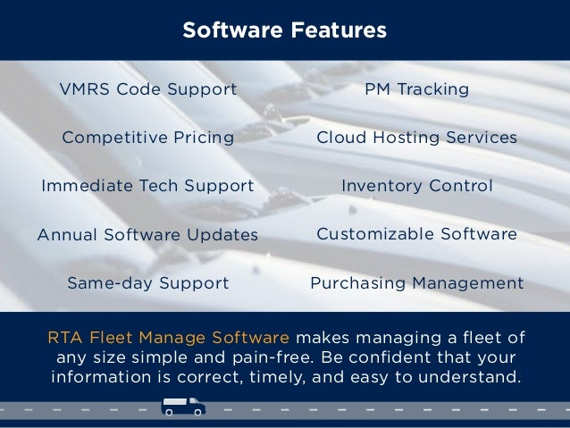 Software Features RTA Fleet Manage Software makes managing a fleet of any size simple and pain-free. Be confident that your ...