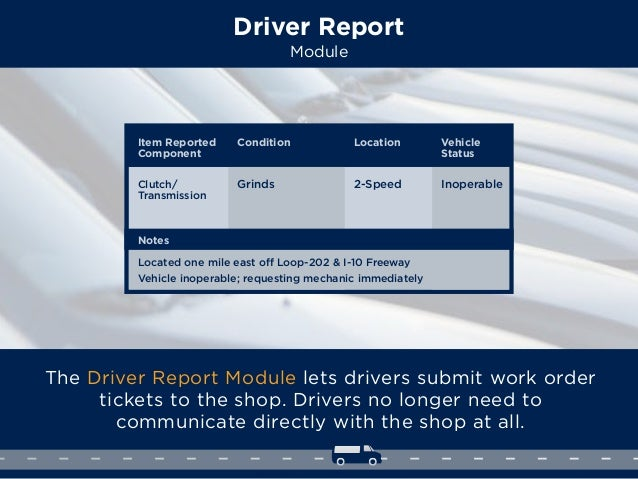 Driver Report Module The Driver Report Module lets drivers submit work order tickets to the shop. Drivers no longer need t...