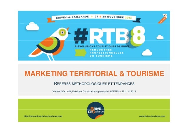 MARKETING TERRITORIAL & TOURISME REPÈRES MÉTHODOLOGIQUES ET TENDANCES Vincent GOLLAIN, Président Club Marketing territoria...