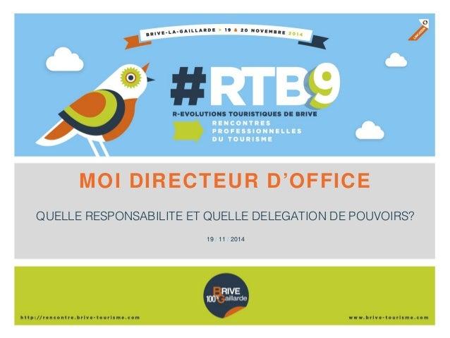 MOI DIRECTEUR D'OFFICE  QUELLE RESPONSABILITE ET QUELLE DELEGATION DE POUVOIRS?  19 / 11 / 2014
