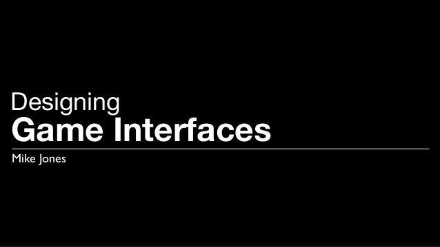 Game Interfaces Mike Jones Designing