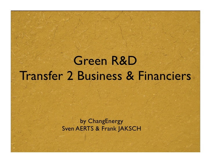 Green R&D Transfer 2 Business & Financiers                by ChangEnergy        Sven AERTS & Frank JAKSCH
