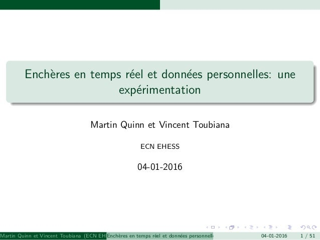 Ench`eres en temps r´eel et donn´ees personnelles: une exp´erimentation Martin Quinn et Vincent Toubiana ECN EHESS 04-01-2...
