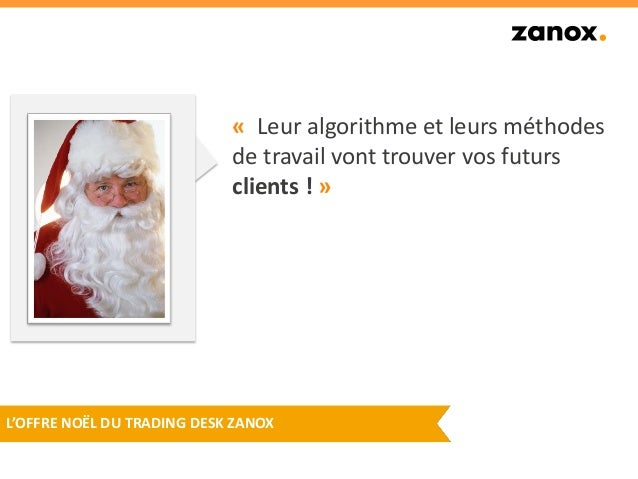 L'OFFRE NOËL DU TRADING DESK ZANOX  « Leur algorithme et leurs méthodes  de travail vont trouver vos futurs  clients ! »