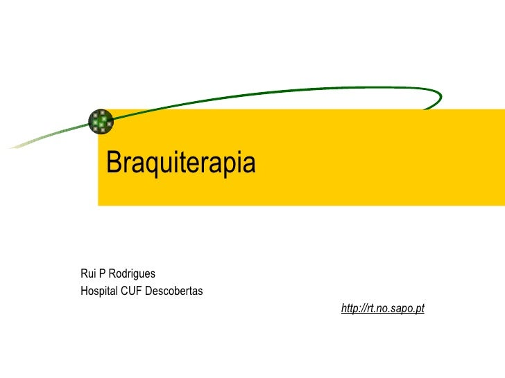 Braquiterapia Rui P Rodrigues Hospital CUF Descobertas http://rt.no.sapo.pt