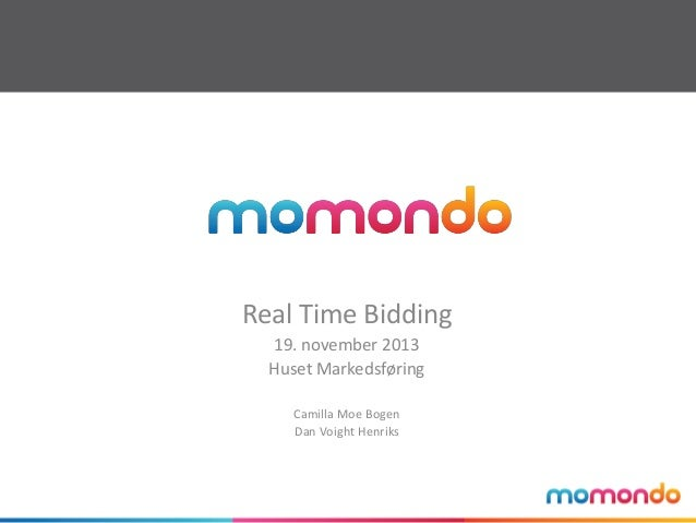 Real Time Bidding 19. november 2013 Huset Markedsføring Camilla Moe Bogen Dan Voight Henriks