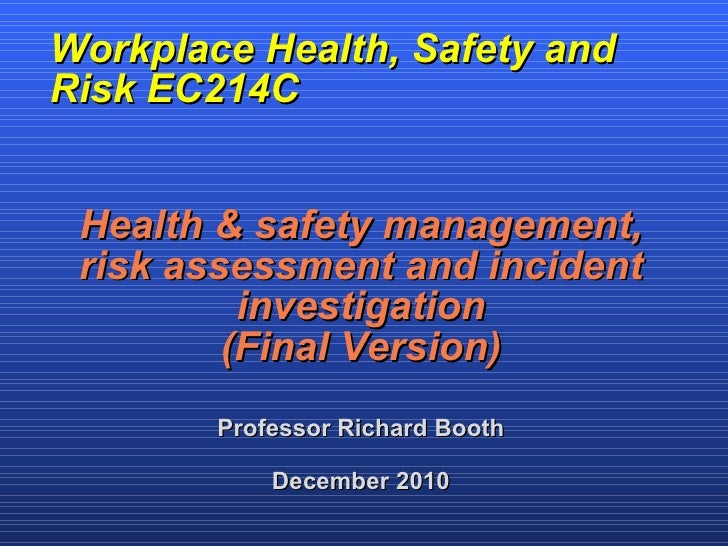 Workplace Health, Safety and Risk EC214C <ul><li>Health & safety management, </li></ul><ul><li>risk assessment and inciden...