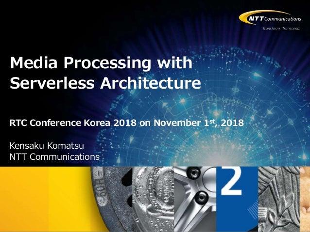 Copyright © NTT Communications Corporation. All rights reserved. RTC Conference Korea 2018 on November 1st, 2018 Kensaku K...