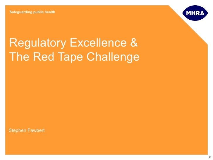 Safeguarding public healthRegulatory Excellence &The Red Tape ChallengeStephen Fawbert                             ©