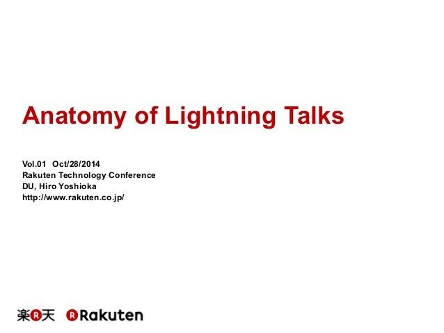 Anatomy of Lightning Talks  Vol.01 Oct/28/2014  Rakuten Technology Conference  DU, Hiro Yoshioka  http://www.rakuten.co.jp...