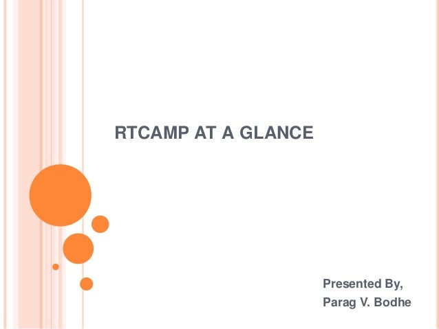 RTCAMP AT A GLANCE Presented By, Parag V. Bodhe